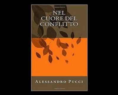 """Presentazione del libro """"Nel cuore del conflitto"""" di Alessandro Pucci"""